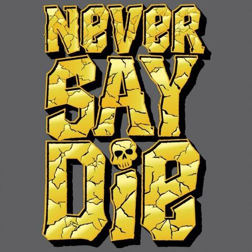 Never say die!